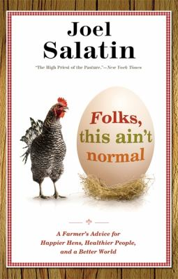 Folks, This Ain't Normal A Farmer's Advice for Happier Hens, Healthier People, and a Better World  2012 edition cover