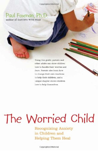 Worried Child Recognizing Anxiety in Children and Helping Them Heal  2004 edition cover