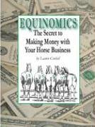 Equinomics the Secret to Making Money with Your Horse Business N/A 9780975409206 Front Cover