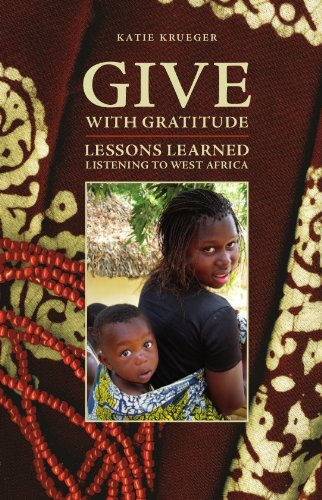 Give with Gratitude Lessons Learned Listening to West Africa  2009 9780981956206 Front Cover