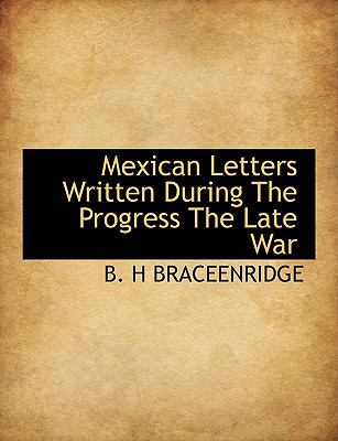 Mexican Letters Written During the Progress the Late War  N/A 9781113897206 Front Cover