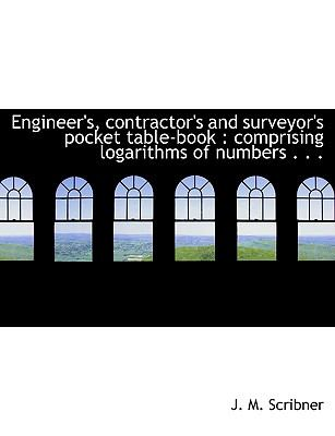 Engineer's, Contractor's and Surveyor's Pocket Table-Book : Comprising logarithms of Numbers ... N/A 9781113996206 Front Cover