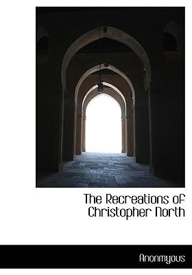 Recreations of Christopher North N/A 9781115385206 Front Cover