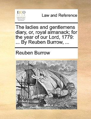 Ladies and Gentlemens Diary, or, Royal Almanack; for the Year of Our Lord 1779 : ... by Reuben Burrow, ... N/A edition cover