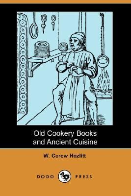Old Cookery Books and Ancient Cuisine  N/A 9781406544206 Front Cover