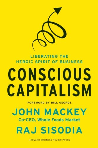 Conscious Capitalism Liberating the Heroic Spirit of Business  2013 edition cover