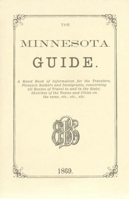 Minnesota Guide A Handbook of Information for the Traveler, Pleasure Seekers and Immigrants, Concerning All Routes of Travel to and in the State - Sketches of the Towns and Cities on the Same, etc., etc., etc. N/A 9781557095206 Front Cover