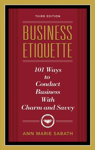 Business Etiquette, Third Edition 101 Ways to Conduct Business with Charm and Savvy 3rd 2010 edition cover
