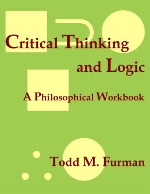 Critical Thinking and Logic A Philosophical Workbook  2011 9781933237206 Front Cover