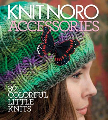 Knit Noro: Accessories 30 Colorful Little Knits  2012 9781936096206 Front Cover
