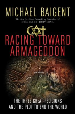 Racing Toward Armageddon The Three Great Religions and the Plot to End the World  2010 9780061363207 Front Cover