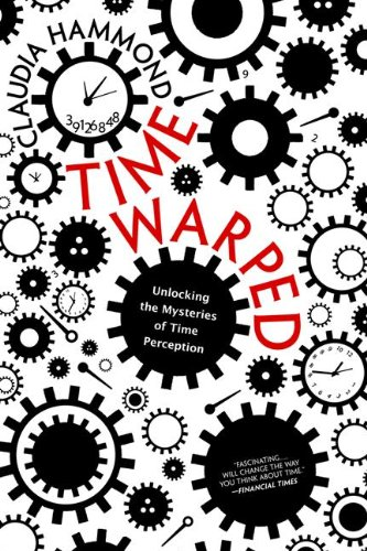 Time Warped Unlocking the Mysteries of Time Perception N/A edition cover