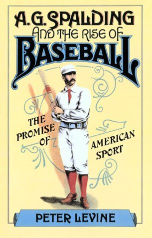 A. G. Spalding and the Rise of Baseball The Promise of American Sport  1985 edition cover