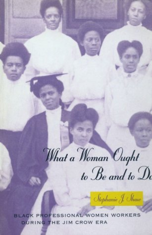 What a Woman Ought to Be and to Do Black Professional Women Workers During the Jim Crow Era  1996 edition cover