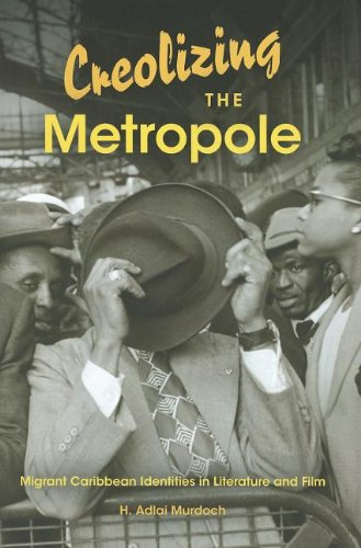 Creolizing the Metropole Migrant Caribbean Identities in Literature and Film  2012 9780253001207 Front Cover