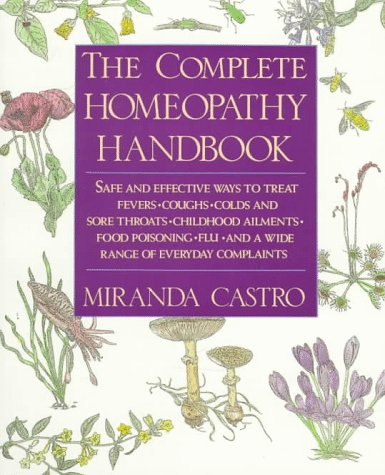 Complete Homeopathy Handbook Safe and Effective Ways to Treat Fevers, Coughs, Colds and Sore Throats, Childhood Ailments, Food Poisoning, Flu, and a Wide Range of Everyday Complaints N/A edition cover