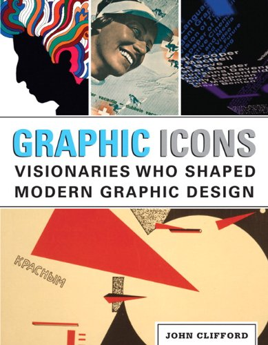 Graphic Icons Visionaries Who Shaped Modern Graphic Design  2013 9780321887207 Front Cover