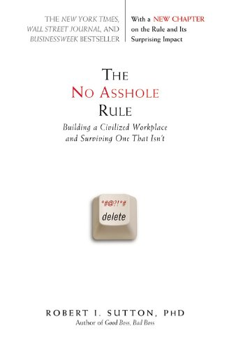 No Asshole Rule Building a Civilized Workplace and Surviving One That Isn't  2010 9780446698207 Front Cover