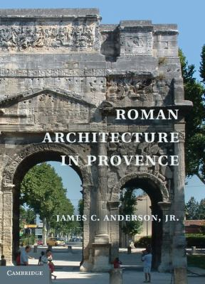 Roman Architecture in Provence   2012 9780521825207 Front Cover