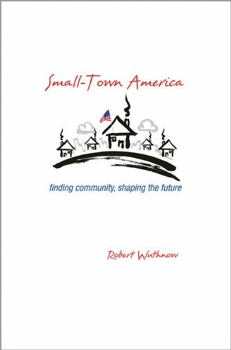 Small-Town America Finding Community, Shaping the Future  2013 9780691157207 Front Cover