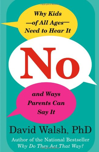 No Why Kids--Of All Ages--Need to Hear It and Ways Parents Can Say It N/A edition cover