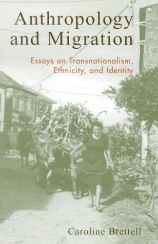 Anthropology and Migration Essays on Transnationalism, Ethnicity, and Identity  2003 9780759103207 Front Cover