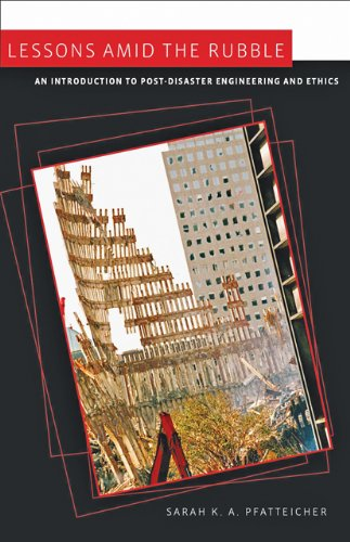 Lessons amid the Rubble An Introduction to Post-Disaster Engineering and Ethics  2010 edition cover