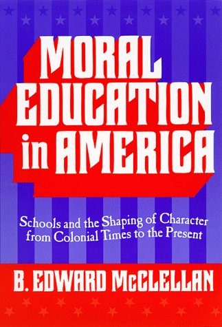 Moral Education in America Schools and the Shaping of Character from Colonial Times to the Present N/A edition cover