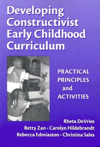 Developing Constructivist Early Childhood Curriculum Practical Principles and Activities  2002 9780807741207 Front Cover
