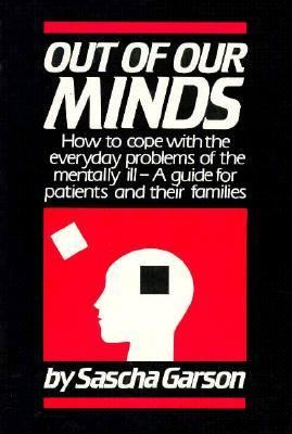 Out of Our Minds How to Cope with the Everyday Problems of the Mentally Ill - a Guide for the Patient and Their Families N/A 9780879753207 Front Cover