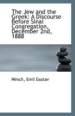 Jew and the Greek : A Discourse Before Sinai Congregation, December 2nd 1888 N/A 9781113410207 Front Cover