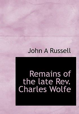 Remains of the Late Rev Charles Wolfe N/A 9781115391207 Front Cover