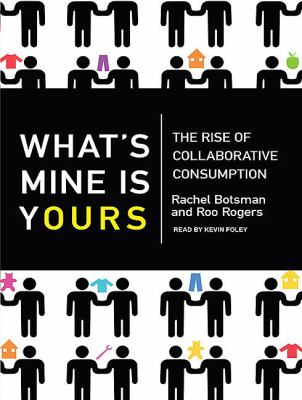 What's Mine Is Yours: The Rise of Collaborative Consumption  2010 9781400169207 Front Cover