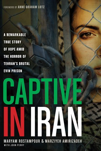 Captive in Iran A Remarkable True Story of Hope and Triumph amid the Horror of Tehran's Brutal Evin Prison N/A edition cover