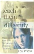 Teach Them Diligently : How to Use the Scriptures in Child Training 1st edition cover