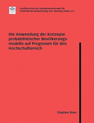 Die Anwendung der Konzepte Probabilistischer Bev�Lkerungsmodelle Auf Prognosen F�R Den Hochschulbereich N/A 9783833420207 Front Cover