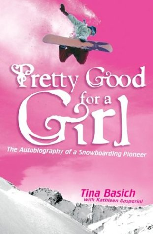 Pretty Good for a Girl The Autobiography of a Snowboarding Pioneer  2003 9780060532208 Front Cover