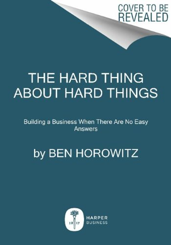 Hard Thing about Hard Things Building a Business When There Are No Easy Answers N/A edition cover