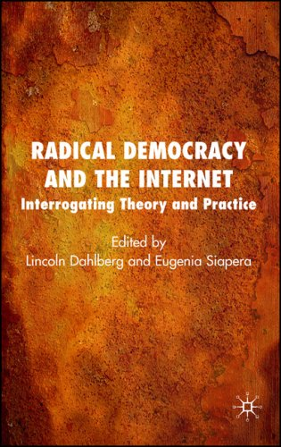 Radical Democracy and the Internet Interrogating Theory and Practice  2007 9780230007208 Front Cover