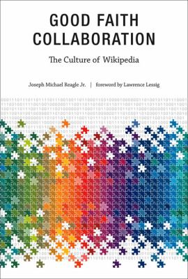 Good Faith Collaboration The Culture of Wikipedia  2012 edition cover