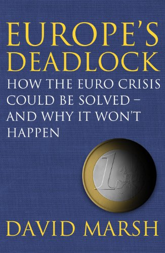 Europe's Deadlock How the Euro Crisis Could Be Solved - and Why It Won't Happen  2013 edition cover