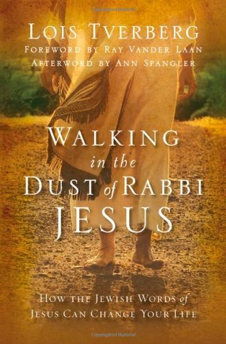 Walking in the Dust of Rabbi Jesus How the Jewish Words of Jesus Can Change Your Life  2011 edition cover