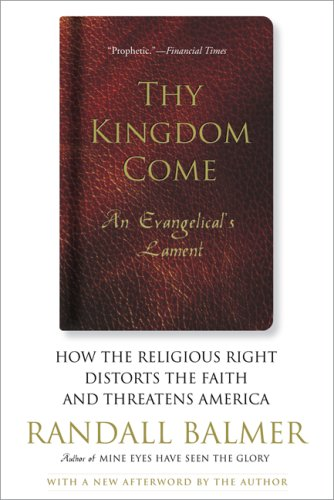 Thy Kingdom Come How the Religious Right Distorts the Faith and Threatens America  2007 edition cover