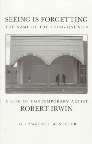 Seeing Is Forgetting The Name of the Thing One Sees - A Life of Contemporary Artist Robert Irwin  1982 edition cover