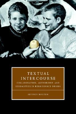 Textual Intercourse Collaboration, Authorship, and Sexualities in Renaissance Drama  1997 9780521589208 Front Cover