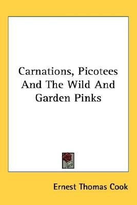 Carnations, Picotees and the Wild and Garden Pinks N/A 9780548476208 Front Cover