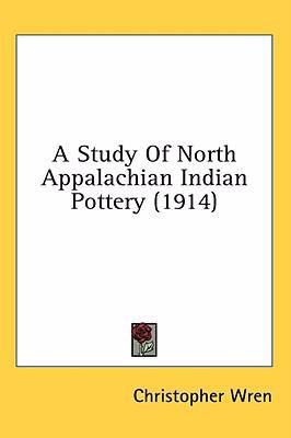 Study of North Appalachian Indian Pottery N/A 9780548674208 Front Cover