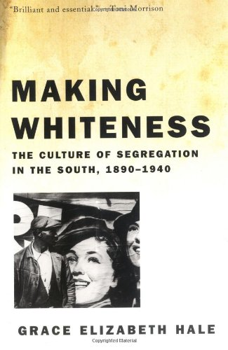 Making Whiteness The Culture of Segregation in the South, 1890-1940  1999 edition cover