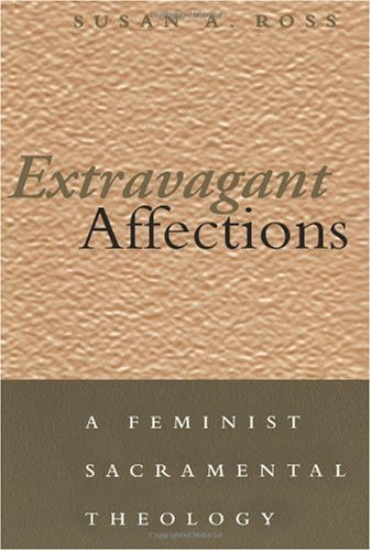 Extravagant Affections A Feminist Sacramental Theology  2001 edition cover