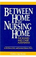 Between Home and Nursing Home The Board and Care Alternative  1991 9780879756208 Front Cover